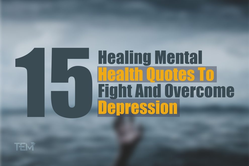 15 Healing Mental Health Quotes To Fight And Overcome Depression
